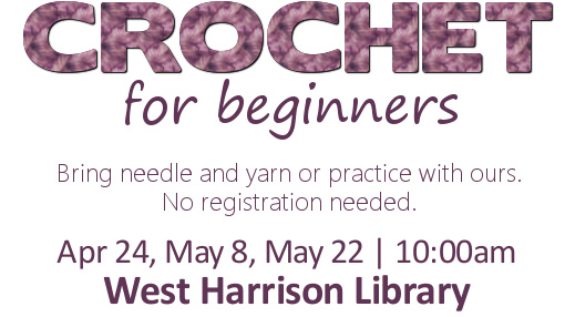 Learn how to crochet at the West Harrison Library on April 10th from 10:00-11:00am.