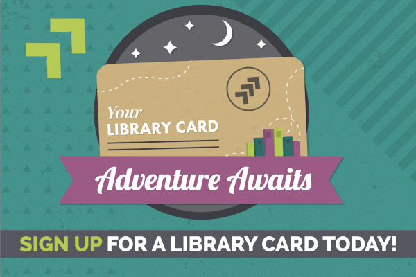 Sign up for a library card today